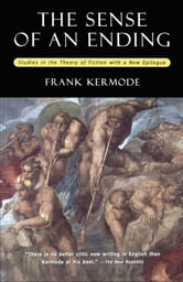 The Sense of an Ending : Studies in the Theory of Fiction with a New Epilogue ebook by Frank Kermode