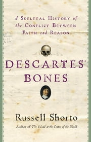 Descartes' Bones - A Skeletal History of the Conflict between Faith and Reason ebook by Kobo.Web.Store.Products.Fields.ContributorFieldViewModel