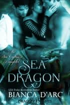 Sea Dragon - Dragon Knights ebook by Bianca D'Arc