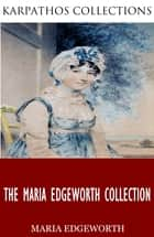 The Maria Edgeworth Collection ebook by Maria Edgeworth
