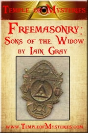 Freemasonry: SONS OF THE WIDOW ebook by TempleofMysteries.com