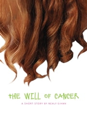 The Will of Cancer ebook by Nealy Gihan