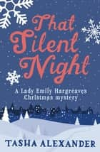 That Silent Night - A Lady Emily Hargreaves novella ebook by Tasha Alexander
