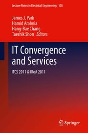 IT Convergence and Services - ITCS & IRoA 2011 ebook by James J. Park,Hamid R. Arabnia,Hang-Bae Chang,Taeshik Shon