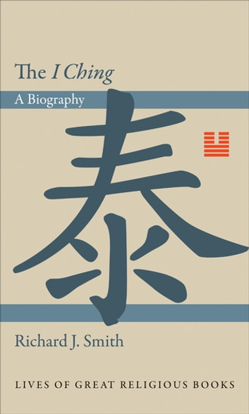 The I Ching - A Biography ebook by Richard J. Smith