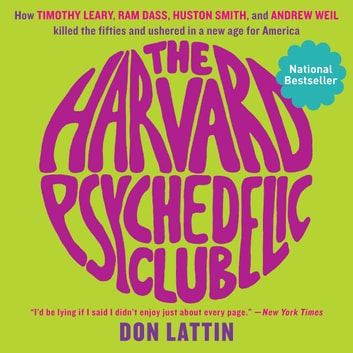The Harvard Psychedelic Club - How Timothy Leary, Ram Dass, Huston Smith, and Andrew Weil Killed the Fifties and Ushered in a New Age for America audiobook by Don Lattin