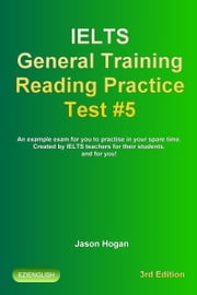 IELTS General Training Reading Practice Test #5. An Example Exam for You to Practise in Your Spare Time. Created by IELTS Teachers for their students, and for you!