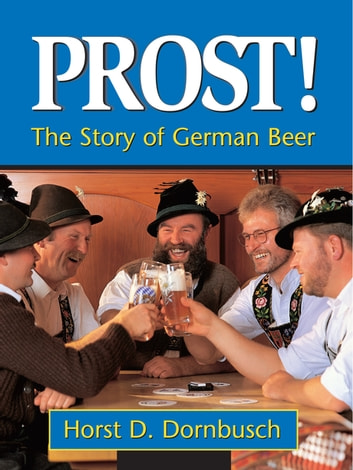 Prost! - The Story of German Beer ebook by Horst D. Dornbusch