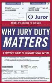Why Jury Duty Matters - A Citizen's Guide to Constitutional Action ebook by Andrew Guthrie Ferguson