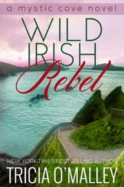 Wild Irish Rebel ebook by Tricia O'Malley