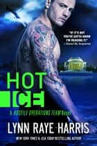 Hot Ice - Army Special Operations/Military Romance ebook by Lynn Raye Harris