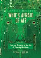 Who's Afraid of AI? - Fear and Promise in the Age of Thinking Machines eBook by Thomas Ramge