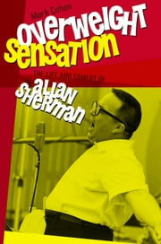 Overweight Sensation - The Life and Comedy of Allan Sherman ebook by Mark Cohen