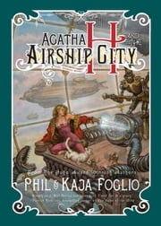 Agatha H. and the Airship City ebook by Phil Foglio
