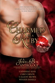Charmed by a Ruby - A Jewel Box Anthology ebook by Catherine Kean,Caro Carson,Wynter Daniels,T. Elliott Brown