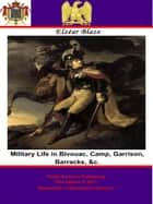 Military Life in Bivouac, Camp, Garrison, Barracks, &c. ebook by Elzéar Blaze, Sir Charles J. Napier, G.C.B.,...