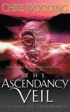 The Ascendancy Veil ebook by Chris Wooding