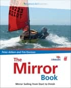 The Mirror Book - Mirror Sailing From Start to Finish ebook by Peter Aitken, Tim Davison