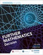 Edexcel A Level Further Mathematics Decision eBook by Nick Geere