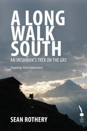 A Long Walk South: An Irishman's Trek on the GR5 ebook by Sean Rothery