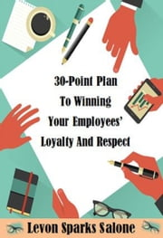 30-Point Plan To Winning Your Employees' Loyalty And Respect ebook by Levon Sparks Salone