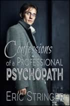 Confessions of a Professional Psychopath ebook by Eric Stringer