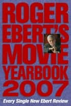 Roger Ebert's Movie Yearbook 2007 ebook by Roger Ebert