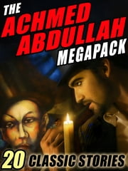 The Achmed Abdullah MEGAPACK ® - 20 Classic Stories ebook by Achmed Abdullah,Darrell Schweitzer