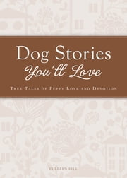 Dog Stories You'll Love - True tales of puppy love and devotion ebook by Colleen Sell