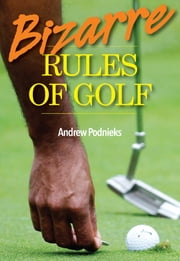 Bizarre Rules of Golf ebook by Andrew Podnieks