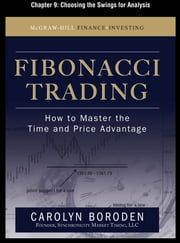 Fibonacci Trading, Chapter 9 - Choosing the Swings for Analysis ebook by Carolyn Boroden
