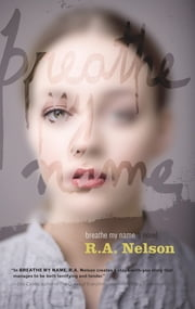 Breathe My Name ebook by R.A. Nelson