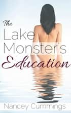 The Lake Monster's Education ebook by Nancey Cummings