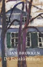 De Kozakkentuin ebook by Jan Brokken