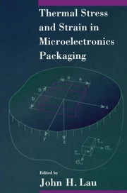 Thermal Stress and Strain in Microelectronics Packaging ebook by John Lau