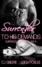 Surrender To His Demands ebook by C.J. Sneere, Leigh Foxlee