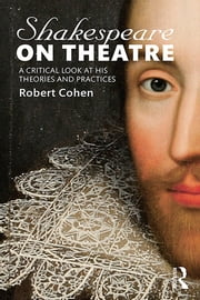 Shakespeare on Theatre - A Critical Look at His Theories and Practices ebook by Robert Cohen