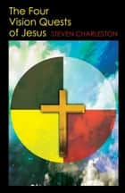 The Four Vision Quests of Jesus ebook by Steven Charleston