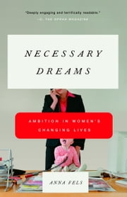 Necessary Dreams - Ambition in Women's Changing Lives ebook by Anna Fels
