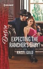 Expecting the Rancher's Baby? - An Enemies to Lovers Romance 電子書 by Kristi Gold