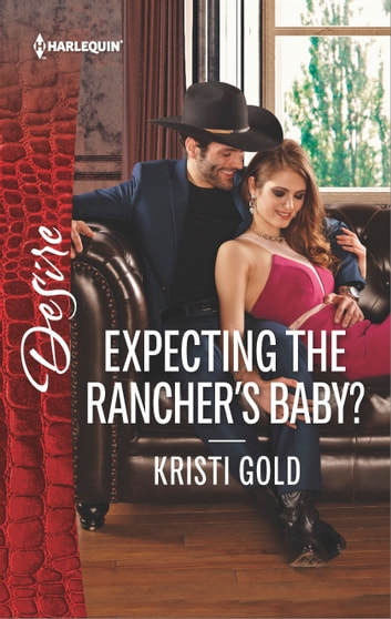 Expecting the Rancher's Baby? ebook by Kristi Gold