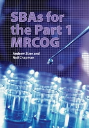 SBAs for the Part 1 MRCOG ebook by Andrew Sizer,Neil Chapman