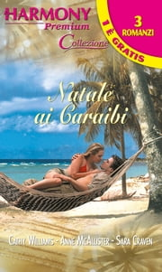 Natale ai caraibi ebook by Cathy Williams,Anne Mcallister,Sara Craven
