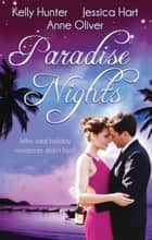 Paradise Nights - 3 Book Box Set ebook by Kelly Hunter, Anne Oliver, JESSICA HART