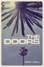 Love Becomes a Funeral Pyre - A Biography of The Doors ebook by Mick Wall