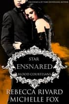 Ensnared - A Vampire Blood Courtesans Romance ebook by Rebecca Rivard, Michelle Fox