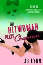 The Hitwoman Plays Chaperone ebook by