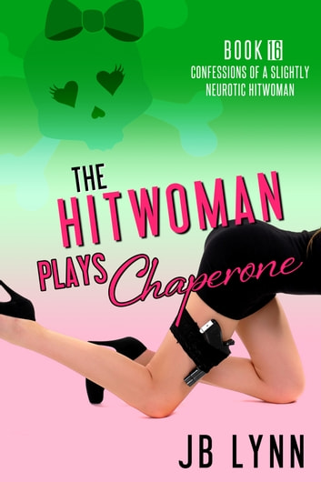 The Hitwoman Plays Chaperone ebook by JB Lynn