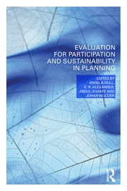 Evaluation for Participation and Sustainability in Planning ebook by Angela Hull,E.R. Alexander,Abdul Khakee,Johan Woltjer