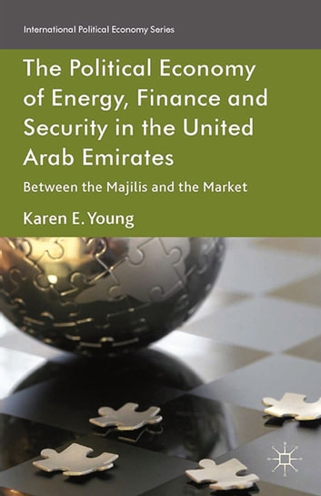 The Political Economy of Energy, Finance and Security in the United Arab Emirates - Between the Majilis and the Market ebook by Karen E. Young